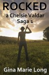 Rocked: A Chelsie Valdar Saga, 1 - Gina Marie Long