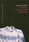 Itkua ikä kaikki? : kirjoituksia naisesta, vallasta ja väkivallasta - Satu Apo, Anu Koivunen, Leena-Maija Rossi, Kirsi Saarikangas