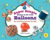 Super Simple Things to Do with Balloons: Fun and Easy Science for Kids - Kelly Doudna