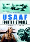 USAAF Fighter Stories: A New Selection - Ian McLachlan