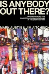 Is Anybody Out There: The New Blueprint for Marketing Communications in the 21st Century - Mark Austin, Jim Aitchison