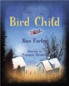 Bird Child - Nan Forler, François Thisdale