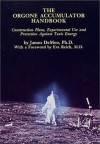 The Orgone Accumulator Handbook: Construction Plans Experimental Use and Protection Against Toxic Energy - James DeMeo
