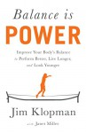 Balance is Power: Improve Your Body's Balance to Perform Better, Live Longer, and Look Younger - Jim Klopman, Janet Miller