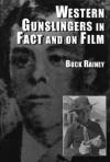 Western Gunslingers in Face and on Film: Hollywood's Famous Lawmen and Outlaws - Buck Rainey