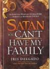 Satan You Can't Have My Family - Iris Delgado