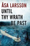 Until Thy Wrath Be Past: A Rebecka Martinsson Investigation - Åsa Larsson