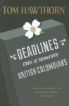 Deadlines: Obits of Memorable British Columbians - Tom Hawthorn