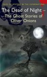 The Dead of Night: The Ghost Stories of Oliver Onions (Tales of Mystery & the Supernatural) - Oliver Onions