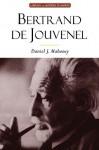 Bertrand De Jouvenel: Conserative Liberal & Illusions Of Modernity - Daniel J. Mahoney