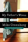 My Father's Wives: A Novel - Mike Greenberg