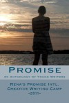 Promise: An Anthology of Young Writers - Rena's Promise Intl. Creative Writing Camp 2011 - Anne O'rourke, Simon Van Booy, Jason Richardson, Evelyn Weinstein, Mimi Goss, Jess Potts, Alexi Block Gorman, Lashaun Noel, Olivia Robinson, Georgie Davies, Della Turque-Henneberger, Arian Dimock, Maddie Morency, Kyla McLaughlin, Joyce Hueng, Francesca Lima, Esther Mathi