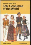 Folk Costumes of the World in Colour - Robert Harrold, Phyllida Legg