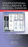 Computational Intelligence in Medical Imaging: Techniques and Applications - Gerald Schaefer, G. Schaefer, A. Hassanien