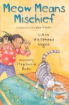 Meow Means Mischief - Ann Whitehead Nagda, Stephanie Roth
