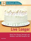 Live Longer (52 Brilliant Ideas): Boost Your Strength, Energy, and Mobility -- And Feel Youngfor Life - Sally Brown