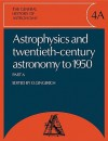 The General History of Astronomy: Volume 4, Astrophysics and Twentieth-Century Astronomy to 1950: Part a - Owen Gingerich