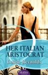 Her Italian Aristocrat: : Destiny Romance - Louise Reynolds