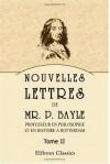 Nouvelles lettres de Mr. P. Bayle, professeur en philosophie et en histoire à Rotterdam: Tome 2 (French Edition) - Pierre Bayle