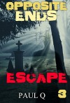 MYSTERY: OPPOSITE ENDS - Escape: (Mystery, Suspense, Thriller, Suspense ) (ADDITIONAL BOOK INCLUDED ) (Suspense Thriller Mystery: Opposite Ends) - Paul Q