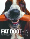 Fat Dog Thin: How to Keep Your Dog Lean, Fit, Healthy and Happy - David Alderton