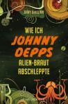 Wie ich Johnny Depps Alien-Braut abschleppte - Gary Ghislain, Ann Lecker