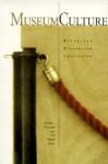 Museum Culture: Histories, Discourses, Spectacles - Daniel J. Sherman, Irit Rogoff