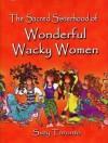 The Sacred Sisterhood Of Wonderful Wacky Women - Suzy Toronto