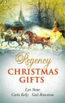 Regency Christmas Gifts - Lyn Stone, Carla Kelly, Gail Ranstrom
