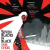 Seven Blades in Black (The Grave of Empires #1) - Sam Sykes, Daisy May