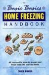 Home Freezing Handbook (The Basic Basics) - Carol Bowen