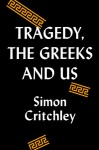 Tragedy, the Greeks, and Us - Simon Critchley