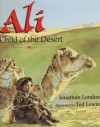 Ali, Child of the Desert - Jonathan London, Ted Lewin