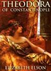 Theodora of Constantinople - Elizabeth Elson, Joyce Elson Moore