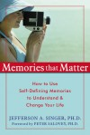 Memories That Matter: How to Use Self-Defining Memories to Understand and Change Your Life - Peter Salovey, Peter Salovey