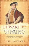 Edward VI: The Lost King of England by Chris Skidmore (2008-01-24) - Chris Skidmore