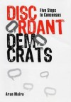 Discordant Democrats: Five Steps To Consensus - Arun Maira