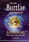 Supersurfing: Reisen durch Raum und Zeit - Johannes von Buttlar, Trutz Hardo