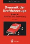 Dynamik Der Kraftfahrzeuge: Band A: Antrieb Und Bremsung - Manfred Mitschke