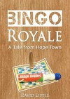 Bingo Royale: A Tale from Hope Town - David Little