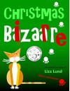 Christmas Bizarre: FREE 4/8 - 4/12: #2 Humorous Cozy Mystery - Funny Adventures of Mina Kitchen - with Recipes (Mina Kitchen Cozy Mystery) - Lizz Lund