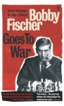 Bobby Fischer Goes to War - David Edmonds, John Eidinow