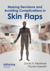 Making Decisions and Avoiding Complications in Skin Flaps - David Friedman, Payam Saadat