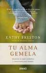 Tu Alma Gemela: Encontrar el Amor Verdadero y Conservarlo Para Siempre = Your Soulmate - Kathy Freston, Victoria Simó Perales