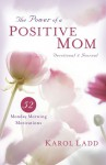 The Power of a Positive Mom Devotional & Journal: 52 Monday Morning Motivations - Karol Ladd