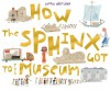 How The Sphinx Got To The Museum - Jessie Hartland