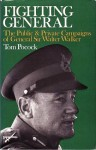 Fighting General: The Public & Private Campaigns of General Sir Walter Walker - Tom Pocock