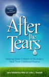 After the Tears: Helping Adult Children of Alcoholics Heal Their Childhood Trauma - Jane Middelton-Moz, Lorie Dwinell