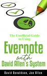 The Unofficial Guide to Using Evernote with David Allen's System - David Donaldson, Joe Allen