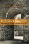 Tuneles de Buenos Aires: Historias, Mitos y Verdades del Subsuelo Porte~no - Daniel Schavelzon